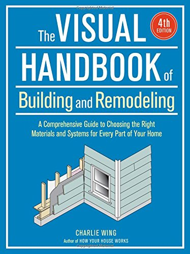 Compare Textbook Prices for The Visual Handbook of Building and Remodeling Reprint Edition ISBN 9781631868795 by Wing, Charlie