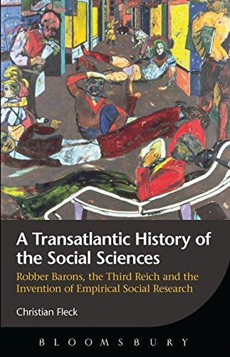 A Transatlantic History of the Social Sciences: Robber Barons, the Third Reich and the Invention of Empirical Social Res