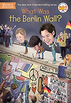 What Was the Berlin Wall? (What Was?) by [Nico Medina, Who HQ, Stephen Marchesi]