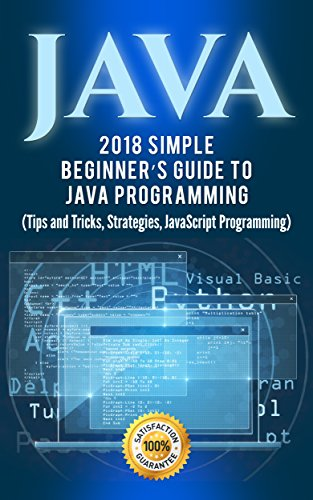 Java: 2018 Simple Beginner's Guide to Java Programming (Tips and Tricks and Strategies of Java Programming Book 1) (English Edition)