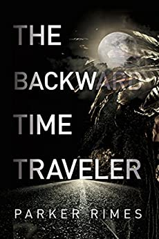The Backward Time Traveler by [Parker Rimes]