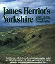 James Herriot's Yorkshire: A Guided Tour With the Beloved Veterinarian Through the Land of All Creatures Great And Small And Every Living Thing, Gloriously Photographed and Memorably Described