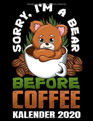 Sorry I'm A Bear Before Coffee Kalender 2020: Süßer Bär - Morgenmuffel - Kaffeetrinker Kaffee Kalender Terminplaner Buch - Jahreskalender - Wochenkalender - Jahresplaner