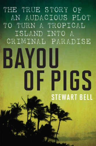 Bayou Of Pigs: The True Story of an Audacious Plot to Turn a Tropical Island into a Criminal Paradise (English Edition) eBook: Bell, Stewart: Amazon.es: Tienda Kindle