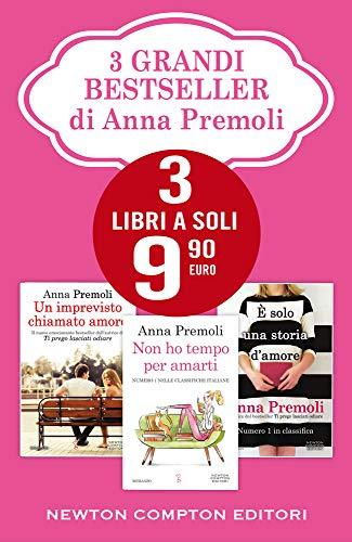 3 grandi bestseller di Anna Premoli: Un imprevisto chiamato amore-Non ho tempo per amarti-È solo una storia d'amore