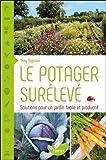 Le potager surélevé - Solutions pour un jardin facile et productif