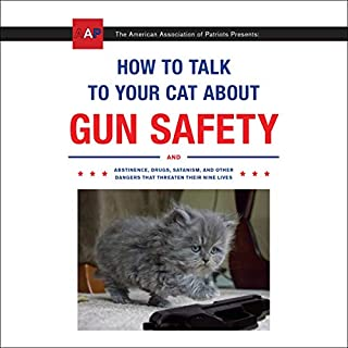 How to Talk to Your Cat About Gun Safety     And Abstinence, Drugs, Satanism, and Other Dangers That Threaten Their Nine Lives              By:                                                                                                                                 Zachary Auburn                               Narrated by:                                                                                                                                 Oliver Wyman                      Length: 3 hrs and 8 mins     Not rated yet     Overall 0.0