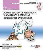 Manual. Administración de alimentos y tratamientos a personas dependientes en domicilio (UF0120). Ce...
