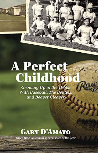 A Perfect Childhood: Growing Up in the 1960s with Baseball, The Beatles, and Beaver Cleaver (English Edition)
