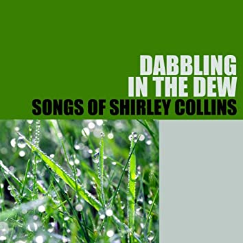 Dabbling in the Dew: Songs of Shirley Collins