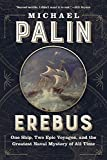 Erebus: One Ship, Two Epic Voyages, and the Greatest Naval Mystery of All Time - Michael Palin