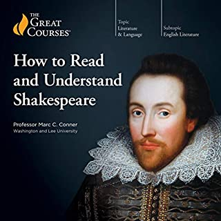How to Read and Understand Shakespeare                   Written by:                                                                                                                                 Marc C. Conner,                                                                                        The Great Courses                               Narrated by:                                                                                                                                 Marc C. Conner                      Length: 12 hrs and 6 mins     1 rating     Overall 5.0
