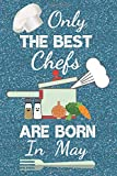 Only The Best Chefs Are Born In May: Chef gifts, Gifts for Chefs. This Chef Notebook Chef Journal has a fun blue glossy front cover. It is 6x9in size ... Chef Presents. Chef Gift Ideas. Chef Book.