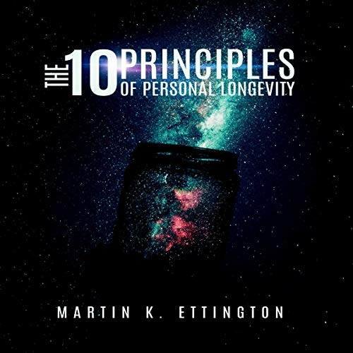 The 10 Principles of Personal Longevity & Personal Freedom Audiobook By Martin K. Ettington cover art