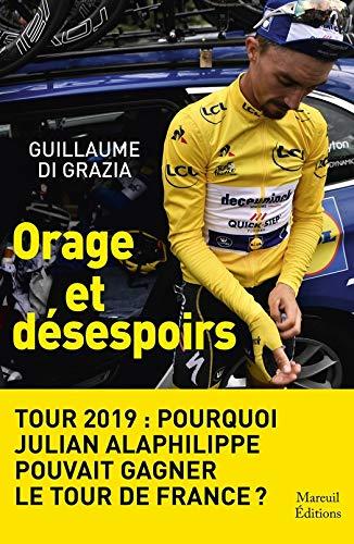 Orage et désespoirs: Tour 2019 : Pourquoi Julian Alaphilippe pouvait gagner le tour de France? (French Edition)