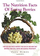 The Nutrition Facts Of Eating Berries: Find The Healthiest Berries You Can Eat And How They Improve Your Well-Being And General Prosperity