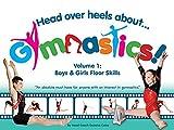 Head Over Heels about Gymnastics! Volume 1: Boys & Girls Floor Skills - Gemma Coles