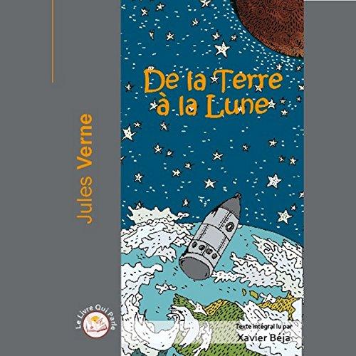 De la Terre à la Lune                   De :                                                                                                                                 Jules Verne                               Lu par :                                                                                                                                 Xavier Béja                      Durée : 5 h et 43 min     2 notations     Global 5,0