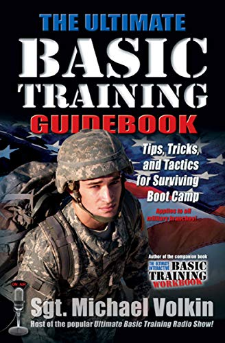 The Ultimate Basic Training Guidebook: Tips, Tricks, and Tactics for Surviving Boot Camp (English Edition)