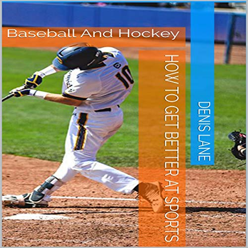 How to Get Better at Sports: Baseball and Hockey audiobook cover art