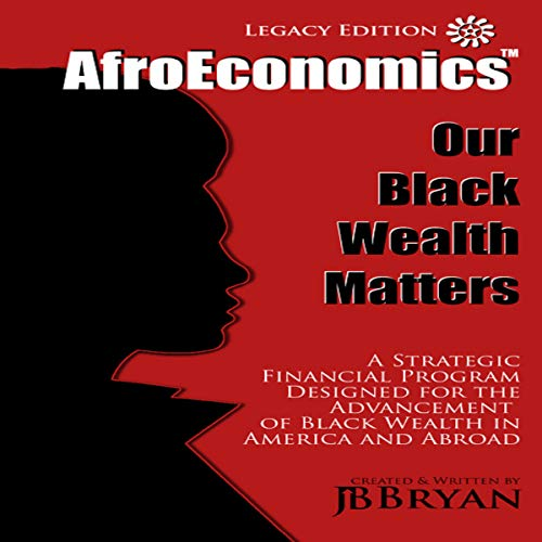 AfroEconomics: Our Black Wealth Matters (Legacy Edition) audiobook cover art