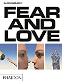 Fear & Love: Reactions to a Complex World: The Design Museum Opening Exhibition