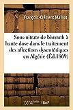Emploi sous-nitrate de bismuth à haute dose dans traitement des affections dysentériques en Algérie (Sciences)