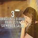 Tres Oraciones Diarias Para Estar Siempre a Salvo