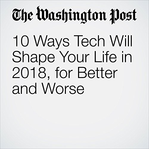 10 Ways Tech Will Shape Your Life in 2018, for Better and Worse copertina
