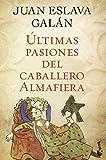 Últimas pasiones del caballero Almafiera (Novela histórica)