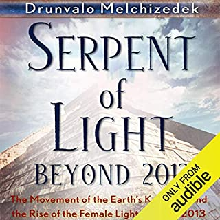 Serpent of Light: Beyond 2012                   By:                                                                                                                                 Drunvalo Melchizedek                               Narrated by:                                                                                                                                 Mark Ashby                      Length: 8 hrs and 36 mins     298 ratings     Overall 4.6