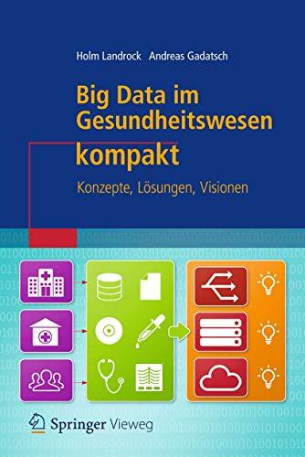 Big Data im Gesundheitswesen kompakt: Konzepte, Lösungen, Visionen (IT kompakt)