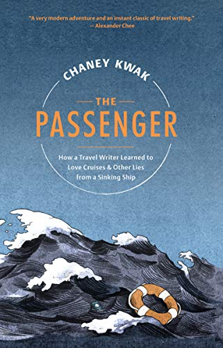 The Passenger: How a Travel Writer Learned to Love Cruises & Other Lies from a Sinking Ship
