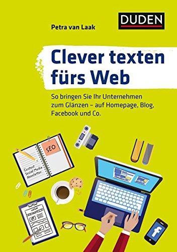 Duden Ratgeber – Clever texten fürs Web: So bringen Sie Ihr Unternehmen zum Glänzen – auf Homepage, Blog, Facebook und Co.