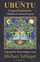 UBUNTU Contributionism - A Blueprint For Human Prosperity: Exposing the global banking fraud by Michael Tellinger(2014-03-01)