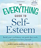 The Everything Guide to Self-Esteem with CD: Build you confidence, set goals that work, and learn to love yourself (Everything Series)