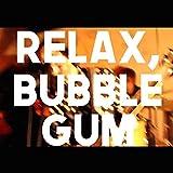 Relax, Bubble Gum