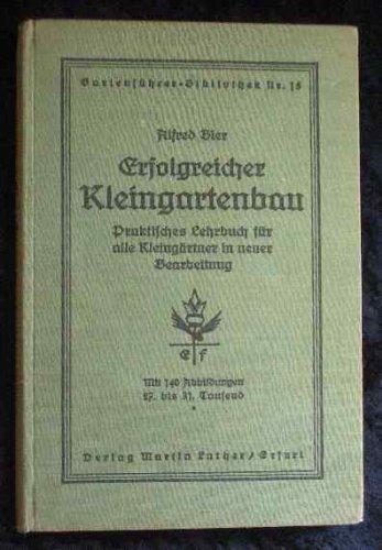 Erfolgreicher Kleingartenbau. Praktisches Lehrbuch für alle Kleingärtner in neuer Bearbeitung (Gartenführer-Bibliothek Nr. 15)