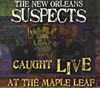 Caught Live at Maple Leaf by New Orleans Suspects (2012-05-03)