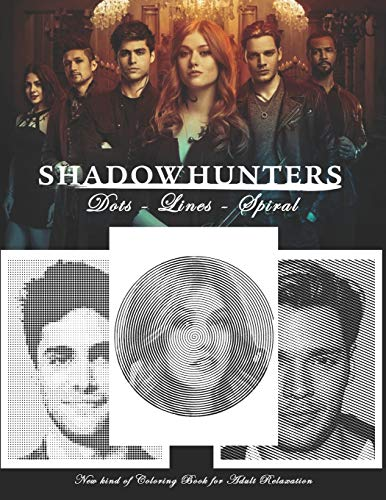 Shadowhunters Dots Lines Spirals: The BEST Coloring Book for Any Fan of Shadow Hunters!!!