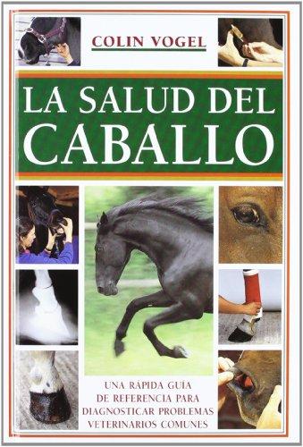 La salud del caballo: Una rápida guía de referencia para diagnosticar problemas veterinarios comunes (El Mundo Del Caballo)