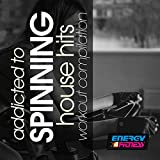 Addicted To Spinning House Hits Workout Compilation