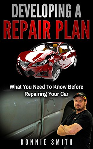 Developing A Repair Plan - What You Need To Know Before Repairing Your Car: A Guide For Beginners (Collision Blast DIY Auto Body and Paint Training Book 1)