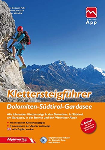 Klettersteigführer Dolomiten, Südtirol, Gardasee: Alle lohnenden Klettersteige in den Dolomiten, in Südtirol, am Gardasee, in der Brenta und den Vizentiner Alpen mit Touren-App Zugang