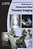 BSAVA Manual of Canine and Feline Thoracic Imaging (BSAVA British Small Animal Veterinary Association)