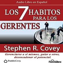 Los 7 Habitos para los Gerentes (Texto Completo): Gerenciarse a si mismos, guiar a otros, desencadenar el potencial