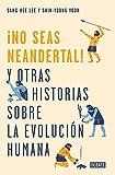 ¡No seas neandertal!: y otras historias sobre la evolución humana (Ciencia y Tecnología)