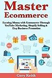 Master Ecommerce: Earning Money with Ecommerce Through YouTube Marketing, Shopify Selling & Etsy Business Promotion (English Edition)