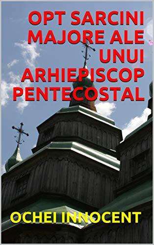 OPT SARCINI MAJORE ALE UNUI ARHIEPISCOP PENTECOSTAL (Romansh Edition)