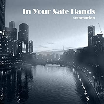 In Your Safe Hands
